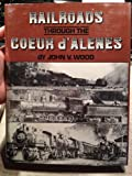 Railroads Through the Coeur d'Alenes, John V. Wood, 0870042971