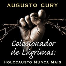 Colecionador de Lagrimas: Holocausto Nunca Mais Audiobook by Augusto Cury Narrated by Marcus Vinnicius Morenno