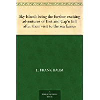 Sky Island: being the further exciting adventures of Trot and Cap'n Bill after their visit to the sea fairies