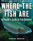Where the Fish Are: A Science-Based Guide to Stalking Freshwater Fish