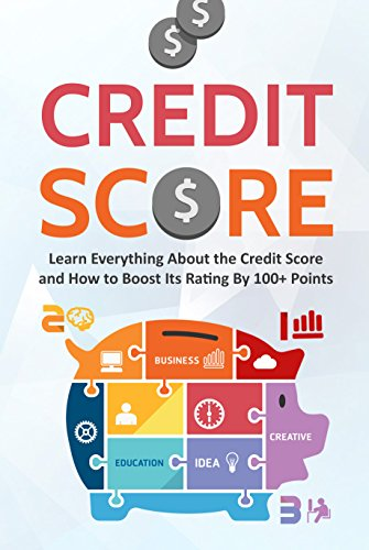 Credit Score: Learn Everything About the Credit Score and How to Boost Its Rating by 100+ Points by [Publications, Financial Growth ]