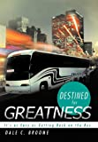 Destined for Greatness, Dale C. Broome, 1449741533