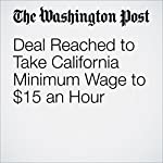 Deal Reached to Take California Minimum Wage to $15 an Hour | Juliet Williams,Andrew Dalton