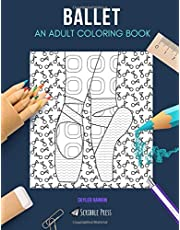 BALLET: AN ADULT COLORING BOOK: A Ballet Coloring Book For Adults