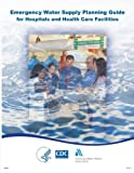 img - for Emergency Water Supply Planning Guide for Hospitals and Health Care Facilities by Centers for Disease Control and Prevention (2014-05-14) book / textbook / text book