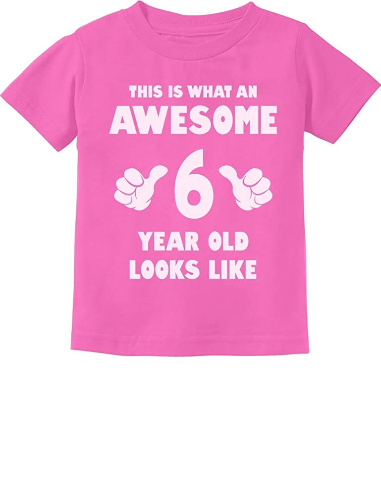 This Is What an Awesome 6 Year Old Looks Like Toddler/Infant Kids T-Shirt 5/6 Pink GhPhhPagm5Pam59M/Z