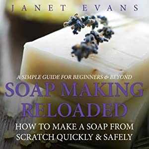 Soap Making Reloaded: How to Make a Soap from Scratch Quickly & Safely Audiobook