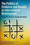 img - for The Politics of Evidence and Results in International Development: Playing the Game to Change the Rules? book / textbook / text book