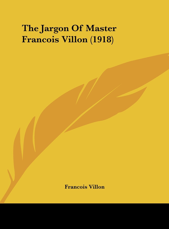 Download The Jargon Of Master Francois Villon (1918) pdf epub