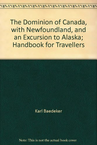 The Dominion of Canada, with Newfoundland, and an Excursion to Alaska; Handbook for Travellers