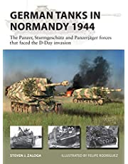 German Tanks in Normandy 1944: The Panzer, Sturmgeschütz and Panzerjäger forces that faced the D-Day invasion