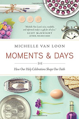 Moments & Days: How Our Holy Celebrations Shape Our -
