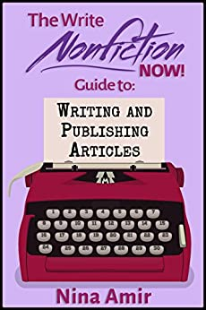 The Write Nonfiction NOW! Guide to Writing and Publishing Articles (Write Nonfiction NOW! Guides) by [Amir, Nina, James-Enger,Kelly, Formichelli,Linda, Mendelson,Seth, Petit,Zachary, Wolfson,Jill, Sedge,Michael, Relief,Writer's]