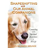 Shapeshifting with Our Animal Companions: Connecting with the Spiritual Awareness of All Life