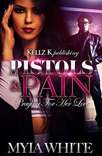 Pistols & Pain: Praying For Her Love (Pistols & Pain:Praying For Her Love Book 1)