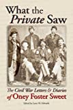 img - for What the Private Saw: The Civil War Letters and Diaries of Oney Foster Sweet book / textbook / text book