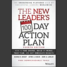The New Leader's 100-Day Action Plan: Fourth Edition: How to Take Charge, Build or Merge Your Team, and Get Immediate Results Audiobook by George B. Bradt, Jayme A. Check, John A. Lawler Narrated by Darren Stephens