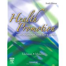 Health Promotion Throughout the Life Span by Carole Lium Edelman APRN MS CS BC CMC (2005-12-07)