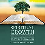 Spiritual Growth: Conforming to the Image of Christ and the Effect on Marriage Relationship | Dr. Rosalynn Nikky Adossi