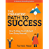 The Straightest Path To Success: How To Align Your Life And Love Every Moment