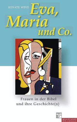 Eva, Maria und Co: Frauen in der Bibel und ihre Geschichte(n)