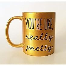 You're Like, Really Pretty Mug | Gold Coffee Mug | 11 Ounces