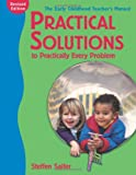 Practical Solutions to Practically Every Problem,: The Early Childhood Teacher's Manual, Steffen Saifer, 1929610319