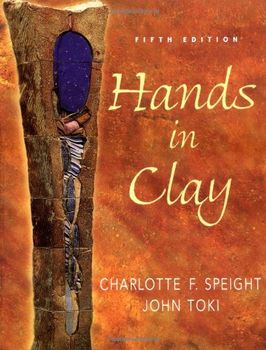Hands in Clay : An Introduction to Ceramics by McGraw-Hill Humanities/Social Sciences/Languages