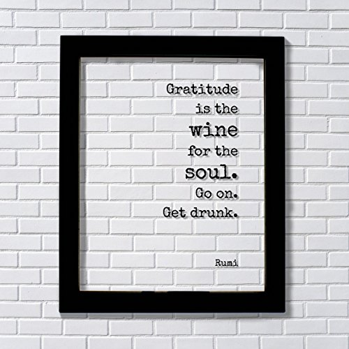 Rumi - Gratitude is the wine for the soul. Go on. Get drunk - Floating Quote - Thank You Gift Present Grateful Thanks Recognition