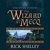 The Wizard at Mecq: Seven Towers, Book 1   Rick Shelley