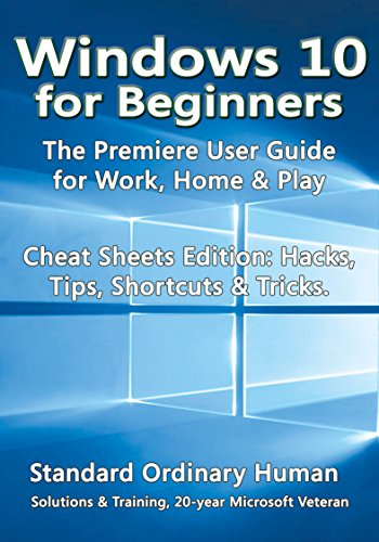 BEST Windows 10 for Beginners: The Premiere User Guide for Work, Home & Play.: Cheat Sheets Edition: Hack<br />E.P.U.B