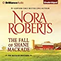 The Fall of Shane MacKade: The MacKade Brothers, Book 4 Hörbuch von Nora Roberts Gesprochen von: Luke Daniels