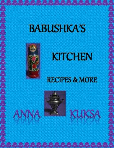 Babushka's Kitchen Recipes & More by Anna Kuksa