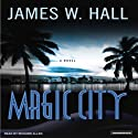 Magic City: A Novel Audiobook by James W. Hall Narrated by Richard Allen