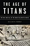 The Age of Titans: The Rise and Fall of the Great Hellenistic Navies (Onassis Series in Hellenic Culture)