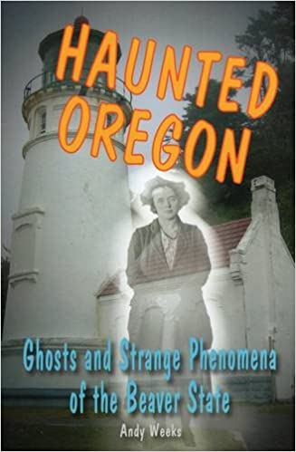 Haunted Oregon: Ghosts and Strange Phenomena of the Beaver State (Haunted Series) Paperback – June 1, 2014