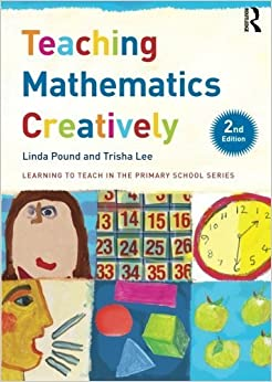 Teaching Mathematics Creatively (Learning to Teach in the Primary School Series) by Linda Pound (2015-05-03)