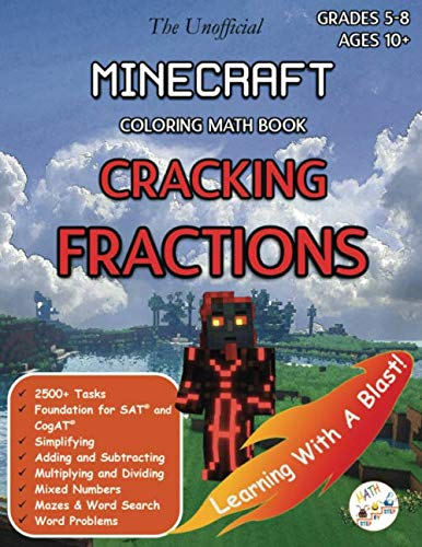 Minecraft Coloring Math Book Cracking Fractions Grades 5-8 Ages 10+: A Complete Guide to Master Fractions and Word Problems with Test Prep, Word ... and More! (Unofficial) (Math Step by Step) (Best Homeschool Algebra 1 Curriculum)