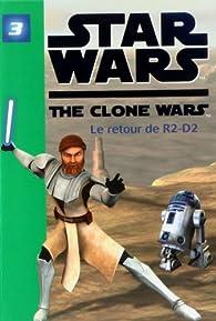Star Wars The Clone Wars, Tome 3 : Le retour de R2-D2 par  Lucasfilm