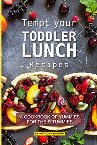 Tempt your Toddler Lunch Recipes: A Cookbook of Yummies for their Tummies by Anthony Boundy
