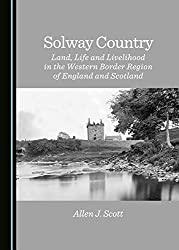 Solway Country: Land, Life and Livelihood in the Western Border Region of England and Scotland