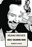 Keanu Reeves Adult Coloring Book: The Matrix and John Wick Franchise Prodigy, Sex Symbol and Tai Chi Master Inspired Adult Coloring Book (Keanu Reeves Books)