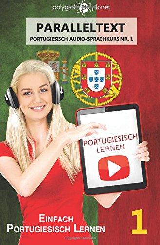 Read Online Portugiesisch Lernen - Einfach Lesen  Einfach Hören - Paralleltext: Einfach Portugiesisch Lernen (Portugiesisch Audio Sprachkurs) (Volume 1) (German Edition) PDF