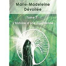 Marie-Madeleine Dévoilée: Tome 1 L'histoire d'une Essénienne (French Edition)
