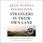Strangers in Their Own Land: Anger and Mourning on the American Right | Arlie Russell Hochschild