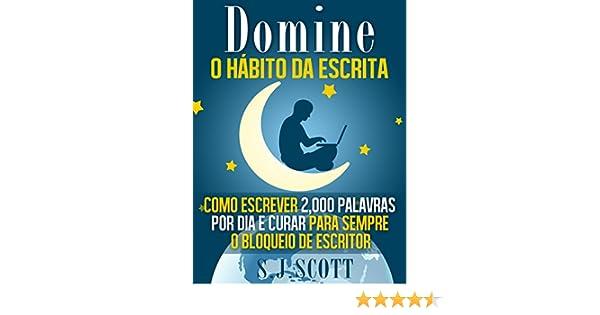Domine o Hábito da Escrita: Como Escrever 2,000 Palavras por Dia e Curar Para Sempre o Bloqueio de Escritor (Portuguese Edition)