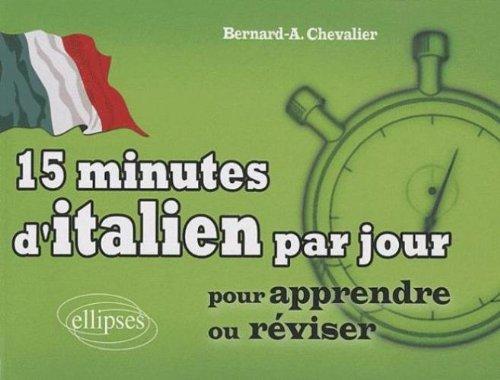 15 minutes d'italien par jour pour apprendre ou réviser Broché – 9 juin 2010 Bernard-A Chevalier Ellipses Marketing 2729854703 TL2729854703