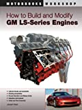 How to Build and Modify GM LS-Series Engines: (Motorbooks Workshop)