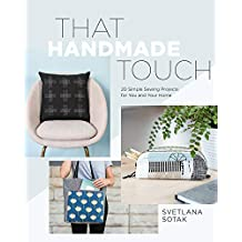 That Handmade Touch: 20 Simple Sewing Projects for You and Your Home