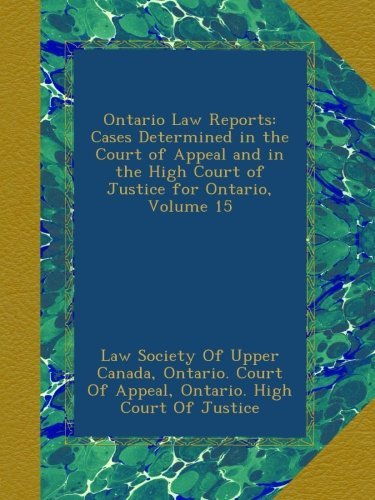 Ontario Law Reports: Cases Determined in the Court of Appeal and in the High Court of Justice for Ontario, Volume 15 pdf epub